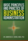 Basic Principles and Practice of Business Administration, Ambrose E. Edebe Mba, 1483602389