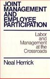 Joint Management and Employee Participation : Labor and Management at the Crossroads, Herrick, Neal Q., 1555422381