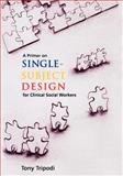 A Primer on Single-Subject Design for Clinical Social Workers, Tony Tripodi, 0871012383