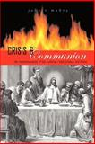 Crisis and Communion : The Remythologization of the Eucharist, Mabry, John R., 0974762385