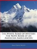 The White Road of Mystery, Philip Dana Orcutt, 1144322383
