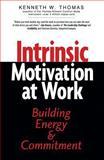 Intrinsic Motivation at Work, Kenneth Wayne Thomas, 1576752380
