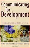 Communicating for Development : Human Change for Survival, Fraser, Colin and Restrepo-Estrada, Sonia, 1860642381