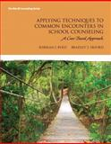 Applying Techniques to Common Encounters in School Counseling : A Case-Based Approach, Erford, Bradley T. and Byrd, Rebekah T., 0132842386
