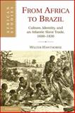 From Africa to Brazil : Culture, Identity, and an Atlantic Slave Trade, 1600-1830, Hawthorne, Walter, 0521152380