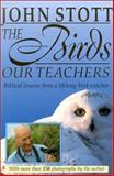 The Birds, Our Teachers, John Stott, 0801012384
