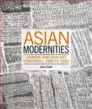 Asian Modernities : Chinese and Thai Art Compared, 1980 to 1999, Clark, John, 0909952388