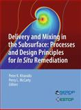 Delivery and Mixing in the Subsurface : Processes and Design Principles for in Situ Remediation, , 1461422388