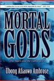 Mortal Gods, Ubong Afiaowo Ambrose, 1462612393