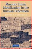 Minority Ethnic Mobilization in the Russian Federation, Gorenburg, Dmitry P., 0521032393