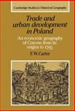Trade and Urban Development in Poland : An Economic Geography of Cracow, from Its Origins to 1795, Carter, F. W., 0521412390