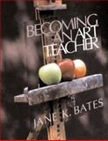 Becoming an Art Teacher, Bates Staff and Bates, Jane K., 0534522394