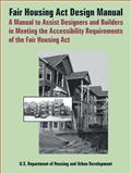 Fair Housing Act Design Manual : A Manual to Assist Designers and Builders in Meeting the Accessibility Requirements of the Fair Housing Act, U.S. Department of Housing and Urban Development, 0894992392