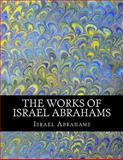 The Works of Israel Abrahams, Israel Abrahams and Z. El Bey, 1463522398