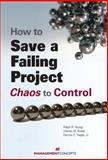How to Save a Failing Project : Chaos to Control, Young, Ralph Rowland and Brady, Steven M., 1567262392