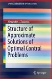 Structure of Approximate Solutions of Optimal Control Problems, Zaslavski, Alexander J., 3319012398