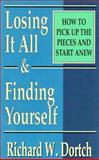 Losing It All and Finding Yourself, Richard W. Dortch, 089221239X