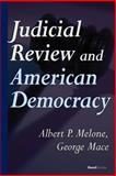 Judicial Review and American Democracy, Melone, Albert and Mace, George, 1587982390