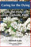 Caring for the Dying with the Help of Your Catholic Faith, Elizabeth Scalia, 1592762395
