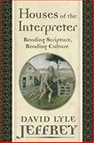 Houses of the Interpreter : Reading Scripture, Reading Culture, Jeffrey, David Lyle, 1602582394