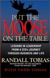 Put the Moose on the Table : Lessons in Leadership from a CEO's Journey through Business and Life, Tobias, Randall D. and Tobias, Todd, 0253342392