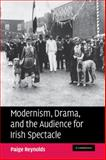 Modernism, Drama, and the Audience for Irish Spectacle, Reynolds, Paige, 0521182395