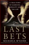Last Bets : A True Story of Gambling, Morality and the Law, McGuire, Michaela, 052286239X