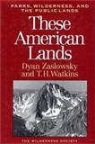 These American Lands : Parks, Wilderness and the Public Lands, Zaslowsky, Dyan and Watkins, T. H., 1559632399