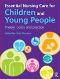 Essential Nursing Care for Children and Young People : Theory, Policy and Practice, Thurston, Chris and Hawkes, Dave, 0273752391