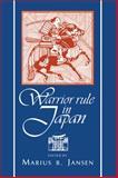 Warrior Rule in Japan, Jansen, Marius B., 0521482399