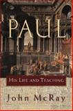 Paul : His Life and Teaching, McRay, John, 0801032393
