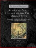 Scale and Scale : Change in the Early Middle Ages Exploring Landscape, Local Society, and the World Beyond, , 250353239X