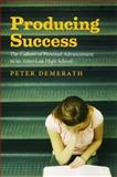 Producing Success : The Culture of Personal Advancement in an American High School, Demerath, Peter, 0226142396