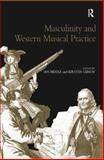 Masculinity and Western Musical Practice, Biddle, Ian and Gibson, Kirsten, 075466239X