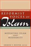 Reformist Voices of Islam : Mediating Islam and Modernity, Shireen T. Hunter, 0765622394