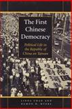 The First Chinese Democracy : Political Life in the Republic of China on Taiwan, Chao, Linda and Myers, Ramon H., 0801872391