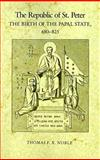 The Republic of St. Peter : The Birth of the Papal State, 680-825, Noble, Thomas F. X., 0812212398