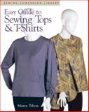 Easy Guide to Sewing Tops and T-Shirts, Marcy Tilton, 1561582395