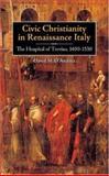 Civic Christianity in Renaissance Italy : The Hospital of Treviso, 1400-1530, D'Andrea, David M., 1580462391