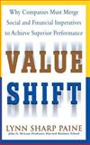 Value Shift : Why Companies Must Merge Social and Financial Imperatives to Achieve Superior Performance, Paine, Lynn Sharp, 0071382399