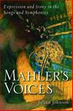 Mahler's Voices : Expression and Irony in the Songs and Symphonies, Johnson, Julian, 0195372395