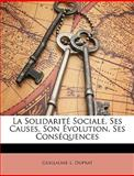 La Solidarité Sociale, Ses Causes, Son Évolution, Ses Conséquences, Guillaume L. Duprat, 1147752397