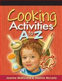 Cooking Activities A to Z, Matricardi, Joanne and McLarty, Jeanne, 1401872395