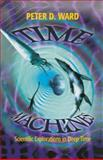 Time Machines : Scientific Explorations in Deep Time, Ward, Peter D., 1461272394