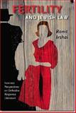 Fertility and Jewish Law : Feminist Perspectives on Orthodox Responsa Literature, Irshai, Ronit, 1611682398