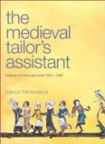The Medieval Tailor's Assistant : Making Common Garments 1200-1500, Thursfield, Sarah, 0896762394