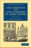 The Christian and Civic Economy of Large Towns 3 Volume Set, Chalmers, Thomas, 1108062393
