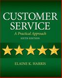 Customer Service : A Practical Approach, Harris, Elaine K., 013274239X