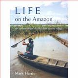 Life on the Amazon : The Anthropology of a Brazilian Peasant Village, Harris, Mark, 0197262392