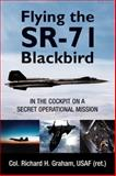 Flying the SR-71 Blackbird, Richard H. Graham, 0760332398